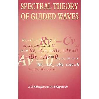 Spectral Theory of Guided Waves by Silbergleit & A. S.