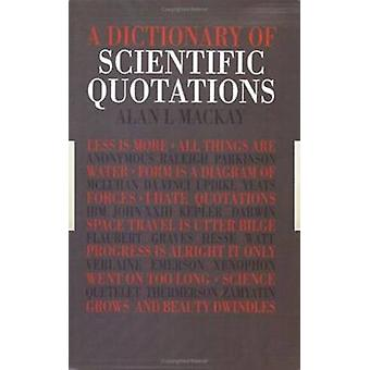 A Dictionary of Scientific Quotations by MacKay & A. L.