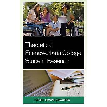 Theoretical Frameworks in College Student Research by Strayhorn & Terrell Lamont
