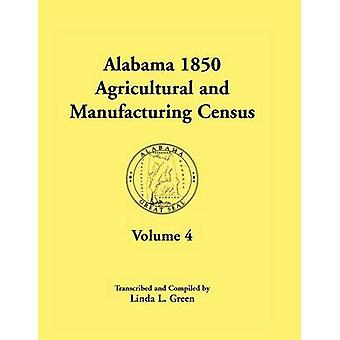 Alabama 1850 Agricultural and Manufacturing Census Volume 4 by Green & Linda L.
