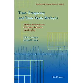 TimeFrequency and TimeScale Methods  Adaptive Decompositions Uncertainty Principles and Sampling by Hogan & Jeffrey A.