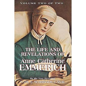 The Life  Revelations of Anne Catherine Emmerich Vol. 2 by Schmoger & K. E.
