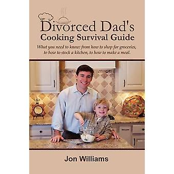 Divorced Dads Cooking Survival Guide by Williams & Jon