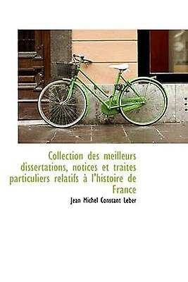 Collection des meilleurs dissertations notices et traits particuliers relatifs  lhistoire de Fra by Leber & Jean Michel Constant