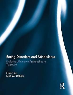 Eating Disorders and Mindfulness  Explobague Alternative Approaches to TreatHommest by DeSole & Leah M.