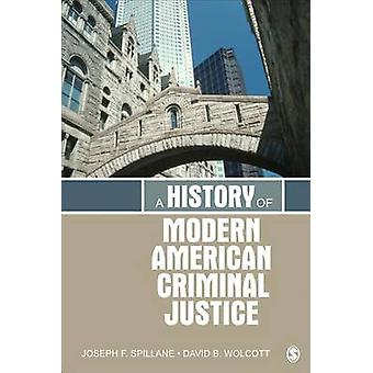 A History of Modern American Criminal Justice by Spillane & Joseph F.