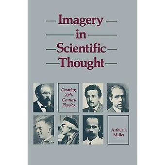 Imagery in Scientific Thought Creating 20thCentury Physics Creating 20thCentury Physics by Miller