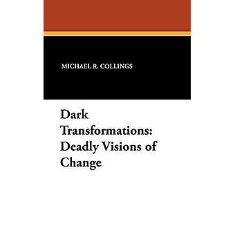 Dark Transformations Deadly Visions of Change by Collings & Michael R.