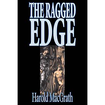 The Ragged Edge by Harold MacGrath Fiction Classics Action  Adventure by MacGrath & Harold