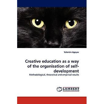 Creative education as a way of the organisation of selfdevelopment by Ageyev & Valentin