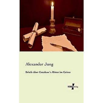 Briefe Uber Gutzkows Ritter Im Geiste av Jung & Alexander