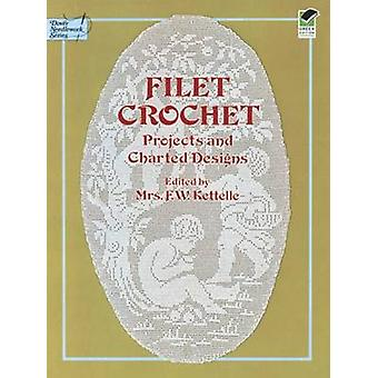 Filet Crochet - Projects and Charted Designs (New edition) by F.W. Ket