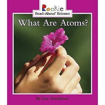 What Are Atoms? by Lisa Trumbauer - Linda Bullock - 9780516246659 Book