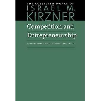Competition & Entrepreneurship by Israel M. Kirzner - Peter J. Boettk