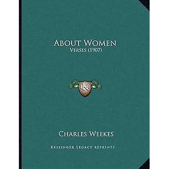 About Women - Verses (1907) by Charles Weekes - 9781163996690 Book
