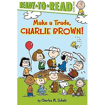 Make a Trade - Charlie Brown! by Charles M Schulz - Tina Gallo - Robe