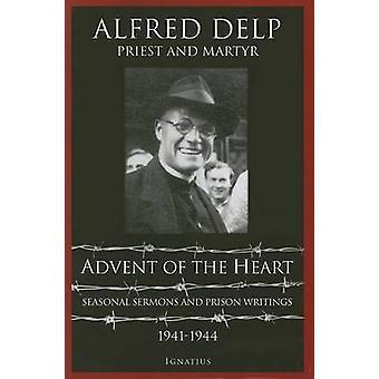 Advent of the Heart - Seasonal Sermons and Prison Writings - 1941-1944