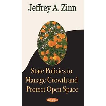 State Policies to Manage Growth and Protect Open Space by Jeffrey A.