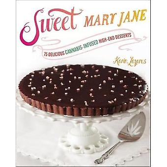 Sweet Mary Jane - 75 Delicious Cannabis-Infused High-End Desserts by K