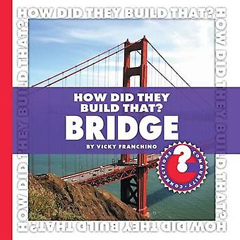 How Did They Build That? Bridge by Vicky Franchino - 9781602794832 Bo