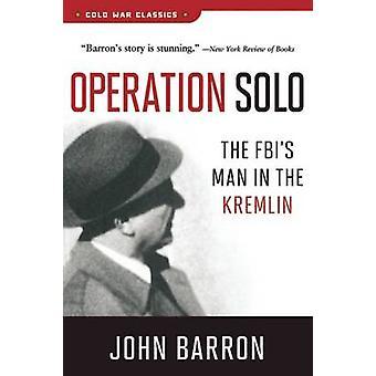 Operation Solo - The FBI's Man in the Kremlin by John Barron - 9781621