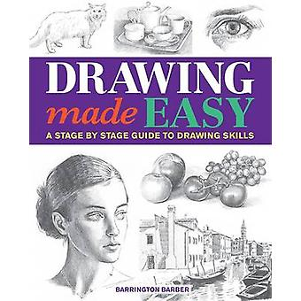 Drawing Made Easy - A Stage by Stage Guide to Drawing Skills by Barrin