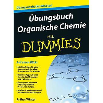 Ubungsbuch Organische Chemie Fur Dummies by Arthur Winter - Tina Blas