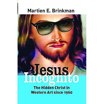 Jesus Incognito: The Hidden Christ in Western Art Since 1960 (Currents of Encounter)