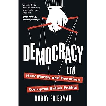 Ltd de démocratie: Comment argent et dons corrompu de la politique britannique