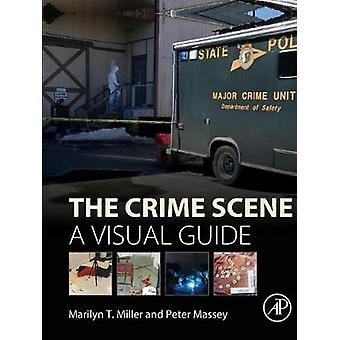 Crime Scene A Visual Guide by Miller & Marilyn T.