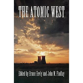 The Atomic West by Bruce W. Hevly - John M. Findlay - Bruce Hevly - 9
