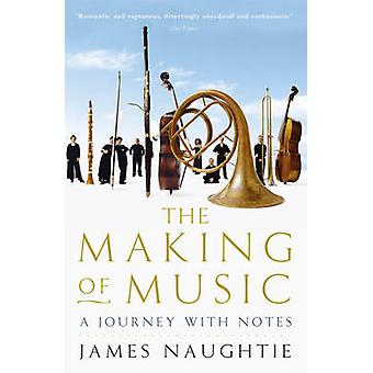 The Making of Music - A Journey with Notes by James Naughtie - 9780719