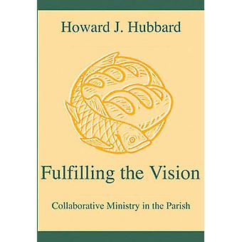 Fulfilling the Vision - Collaborative Ministry in the Parish by Howard