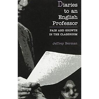 Diaries to an English Professor - Pain and Growth in the Classroom by
