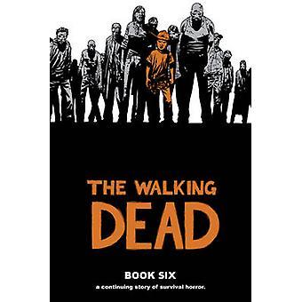 The Walking Dead - Bk. 6 by Charlie Adlard - Cliff Rathburn - Robert K