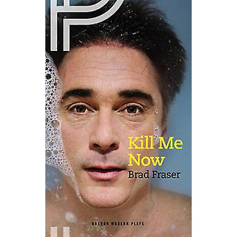 Kill Me nu door Brad Fraser - 9781783198092 boek