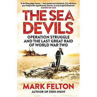 The Sea Devils - Operation Struggle and the Last Great Raid of World W