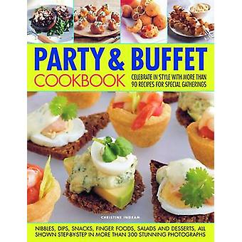 The Party and Buffet Cookbook - Celebrate in Style with Over 90 Irresi