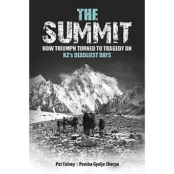 The Summit - How Triumph Turned to Tragedy on K2's Deadliest Days by P