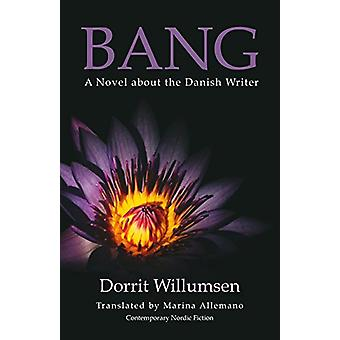 Bang - A Novel about the Danish Writer by Dorrit Willumsen - 978190940