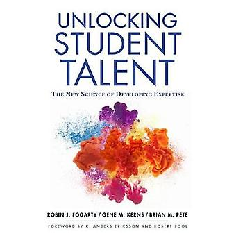 Unlocking Student Talent - The New Science of Developing Expertise by