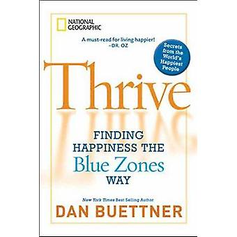 Thrive - Finding Happiness the Blue Zones Way - Seven Secrets from the