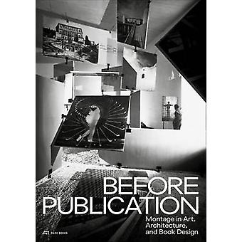 Before Publication - Montage in Art - Architecture and Book Design. A