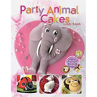 Party Animal Cakes: 15 Fantastic Designs, Plus Quick Cup Cakes and Cookies for Extra Bite