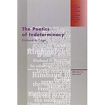 The Poetics of Indeterminacy: Rimbaud to Cage (Avant-garde and Modernism Studies)