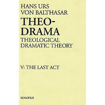 Theo-drama: Theological Dramatic Theory: Last Act v. 5 (Theo-Drama)