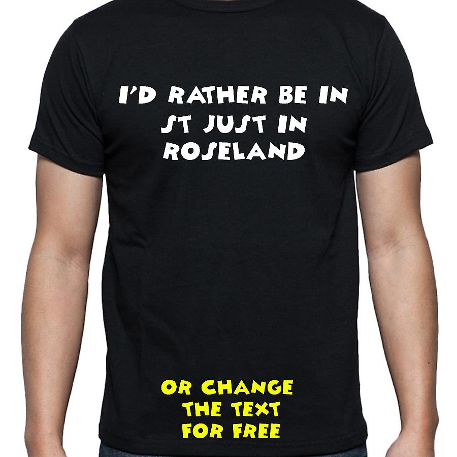 I'd Rather Be In St just in roseland Black Hand Printed T shirt