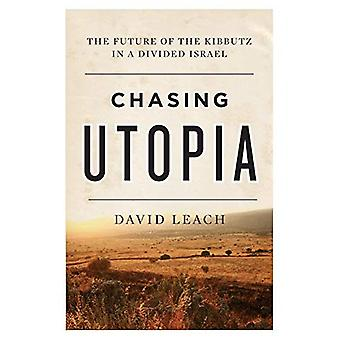 Chasing Utopia : The Future of the Kibbutz in a Divided Israel