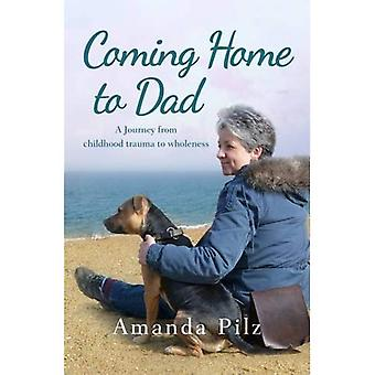 Coming Home to Dad: A Journey from Childhood Trauma to Wholeness