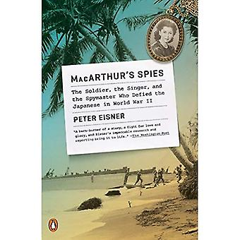 Macarthur's Spies: The Soldier, the Singer, and the Spymaster Who Defied the Japanese in World War II